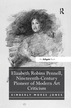 Elizabeth Robins Pennell, Nineteenth-Century Pioneer of Modern Art Criticism: 1st Edition (Paperback) book cover