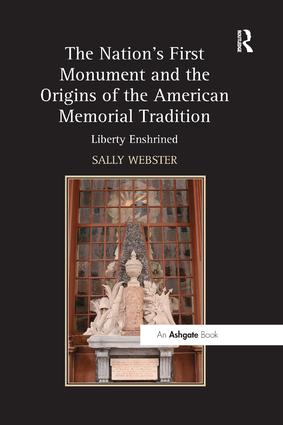 The Nation's First Monument and the Origins of the American Memorial Tradition: Liberty Enshrined, 1st Edition (Paperback) book cover