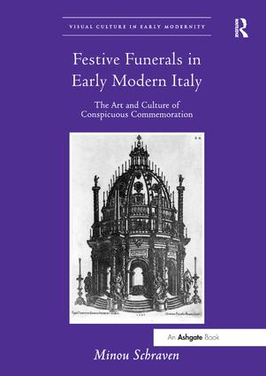 Festive Funerals in Early Modern Italy: The Art and Culture of Conspicuous Commemoration, 1st Edition (Paperback) book cover