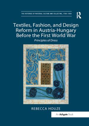 Textiles, Fashion, and Design Reform in Austria-Hungary Before the First World War: Principles of Dress, 1st Edition (Paperback) book cover