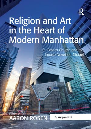 Religion and Art in the Heart of Modern Manhattan: St. Peter's Church and the Louise Nevelson Chapel book cover