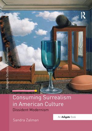 Consuming Surrealism in American Culture: Dissident Modernism, 1st Edition (Paperback) book cover