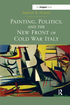 Painting, Politics, and the New Front of Cold War Italy: 1st Edition (Paperback) book cover