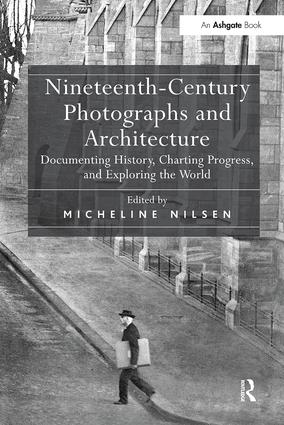 Nineteenth-Century Photographs and Architecture: Documenting History, Charting Progress, and Exploring the World book cover