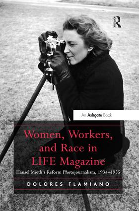 Women, Workers, and Race in LIFE Magazine: Hansel Mieth's Reform Photojournalism, 1934-1955 book cover