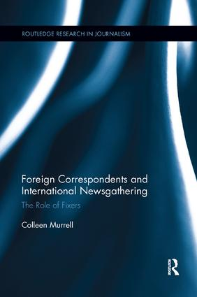 Foreign Correspondents and International Newsgathering: The Role of Fixers, 1st Edition (Paperback) book cover