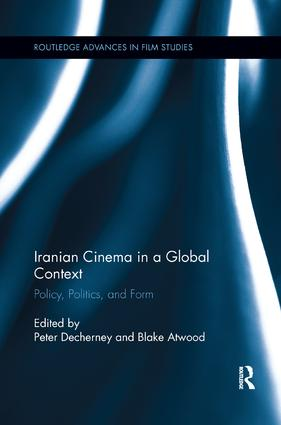 Iranian Cinema in a Global Context: Policy, Politics, and Form, 1st Edition (Paperback) book cover