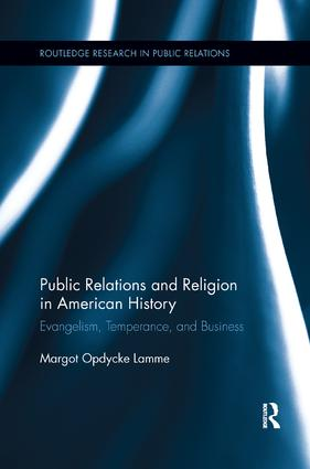 Public Relations and Religion in American History: Evangelism, Temperance, and Business book cover