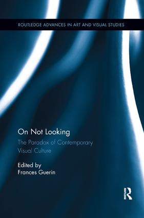 On Not Looking: The Paradox of Contemporary Visual Culture, 1st Edition (e-Book) book cover