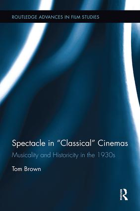 Spectacle in Classical Cinemas: Musicality and Historicity in the 1930s, 1st Edition (Paperback) book cover