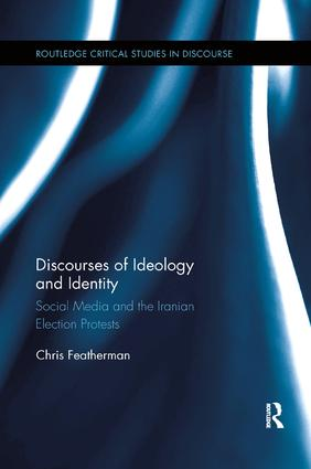 Discourses of Ideology and Identity: Social Media and the Iranian Election Protests, 1st Edition (Paperback) book cover