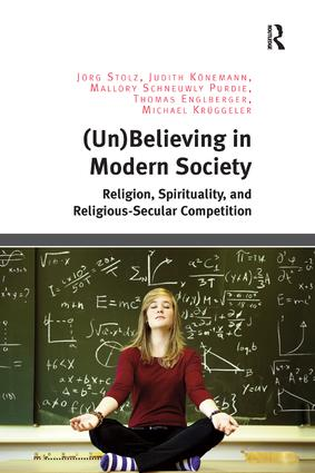(Un)Believing in Modern Society: Religion, Spirituality, and Religious-Secular Competition, 1st Edition (Paperback) book cover