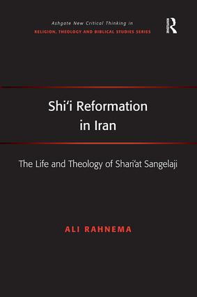 Shi'i Reformation in Iran: The Life and Theology of Shari'at Sangelaji, 1st Edition (Paperback) book cover