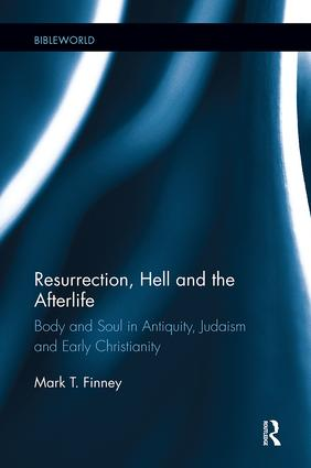 Resurrection, Hell and the Afterlife: Body and Soul in Antiquity, Judaism and Early Christianity book cover