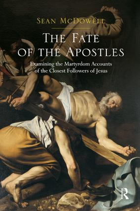 The Fate of the Apostles: Examining the Martyrdom Accounts of the Closest Followers of Jesus, 1st Edition (Paperback) book cover