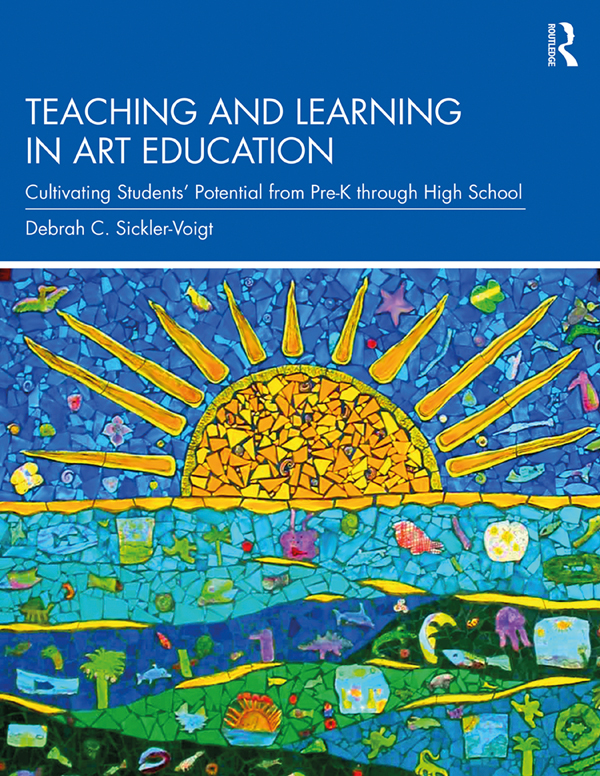 Teaching and Learning in Art Education: Cultivating Students' Potential from Pre-K through High School book cover