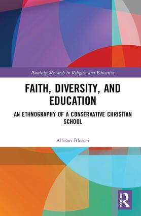 Faith, Diversity, and Education: An Ethnography of a Conservative Christian School, 1st Edition (Hardback) book cover