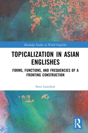 Topicalization in Asian Englishes: Forms, Functions, and Frequencies of a Fronting Construction book cover