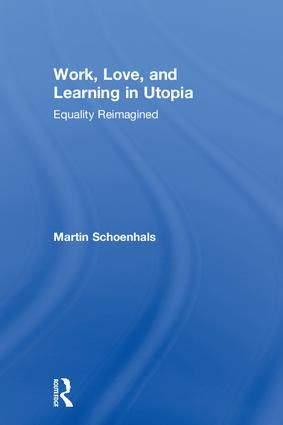 Work, Love, and Learning in Utopia: Equality Reimagined book cover