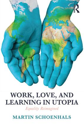 Work, Love, and Learning in Utopia: Equality Reimagined, 1st Edition (Paperback) book cover
