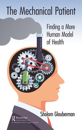 The Mechanical Patient: Finding a More Human Model of Health, 1st Edition (Hardback) book cover