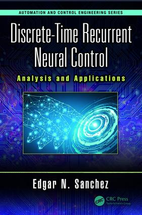 Discrete-Time Recurrent Neural Control: Analysis and Applications, 1st Edition (Hardback) book cover