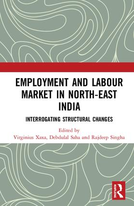Employment and Labour Market in North-East India: Interrogating Structural Changes book cover