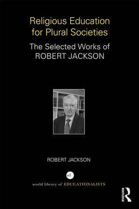 Religious Education for Plural Societies: The Selected Works of Robert Jackson, 1st Edition (Hardback) book cover