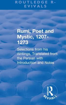 Revival: Rumi, Poet and Mystic, 1207-1273 (1950): Selections from his Writings, Translated from the Persian with Introduction and Notes, 1st Edition (Hardback) book cover