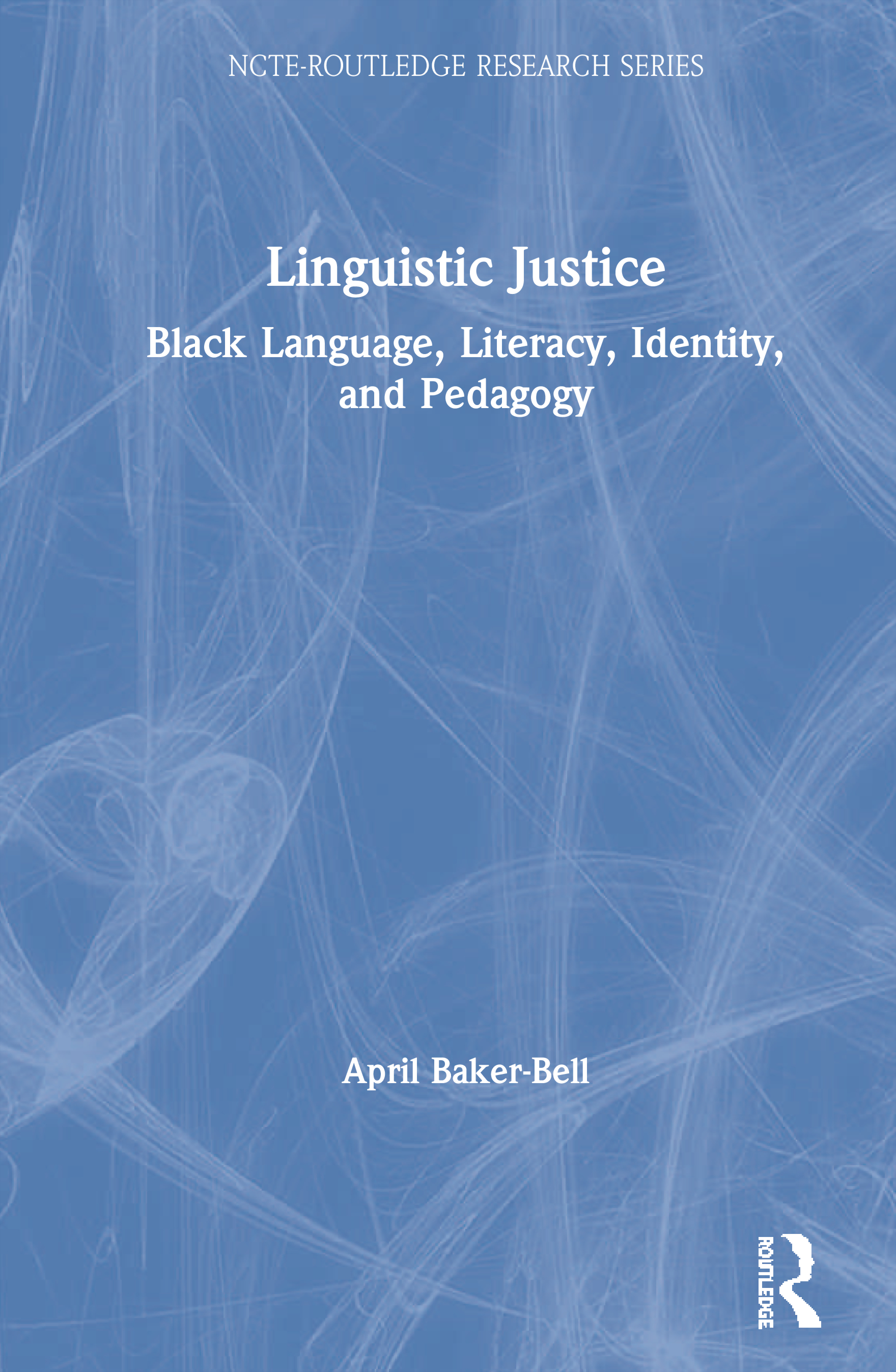 Linguistic Justice: Black Language, Literacy, Identity, and Pedagogy book cover