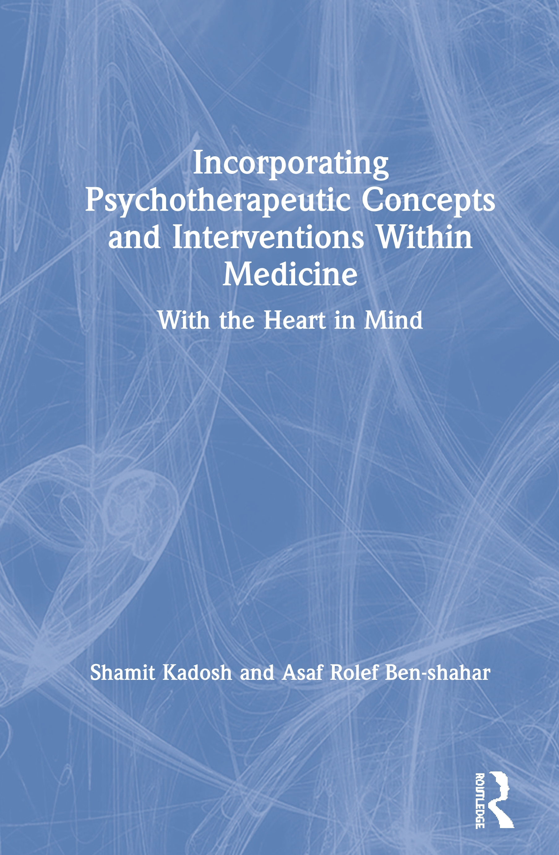 Incorporating Psychotherapeutic Concepts and Interventions Within Medicine: With the Heart in Mind book cover
