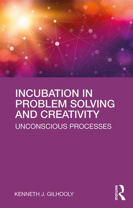 Incubation in Problem Solving and Creativity: Unconscious Processes book cover
