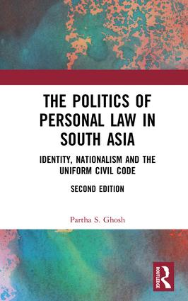 The Politics of Personal Law in South Asia: Identity, Nationalism and the Uniform Civil Code book cover