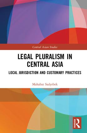 Legal Pluralism in Central Asia: Local Jurisdiction and Customary Practices book cover