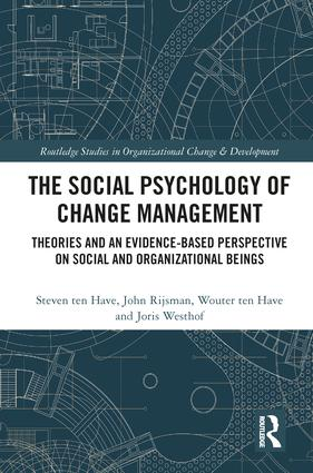 The Social Psychology of Change Management: Theories and an Evidence-Based Perspective on Social and Organizational Beings book cover