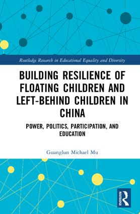 Building Resilience of Floating Children and Left-Behind Children in China: Power, Politics, Participation, and Education, 1st Edition (Paperback) book cover