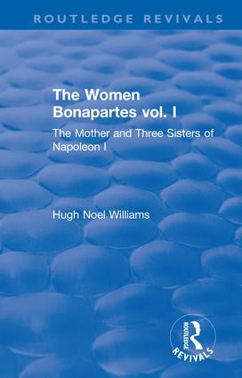 Revival: The Women Bonapartes vol. I (1908): The Mother and Three Sisters of Napoleon I, 1st Edition (Hardback) book cover