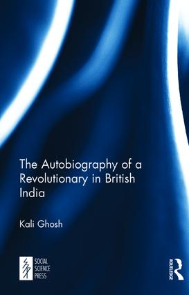 The Autobiography of a Revolutionary in British India: 1st Edition (Hardback) book cover