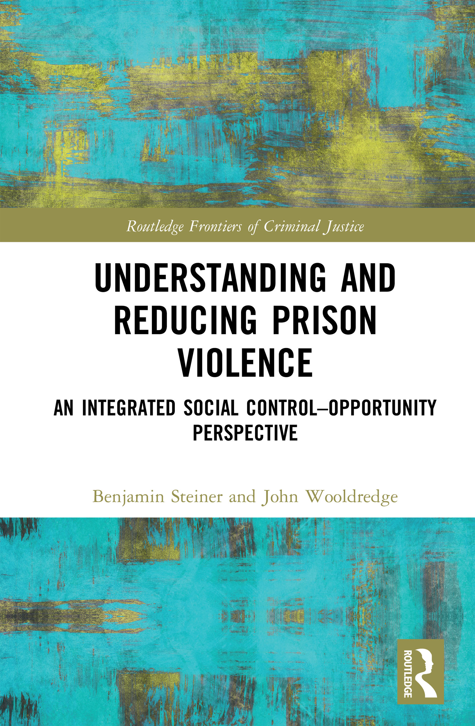 Understanding and Reducing Prison Violence: An Integrated Social Control-Opportunity Perspective book cover