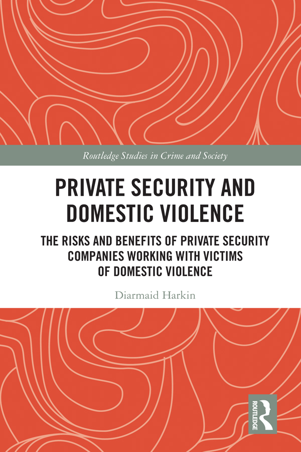 Private Security and Domestic Violence: The Risks and Benefits of Private Security Companies Working With Victims of Domestic Violence, 1st Edition (Hardback) book cover