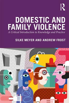 Domestic and Family Violence: A Critical Introduction to Knowledge and Practice, 1st Edition (Paperback) book cover