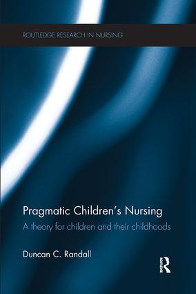 Pragmatic Children's Nursing: A Theory for Children and their Childhoods, 1st Edition (Paperback) book cover