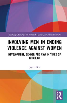 Involving Men in Ending Violence against Women: Development, Gender and VAW in Times of Conflict book cover