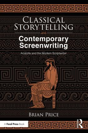 Classical Storytelling and Contemporary Screenwriting: Aristotle and the Modern Scriptwriter book cover