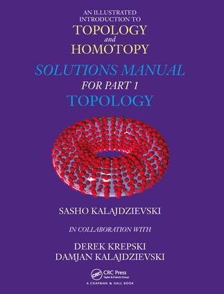 An Illustrated Introduction to Topology and Homotopy Solutions Manual for Part 1 Topology: 1st Edition (Hardback) book cover