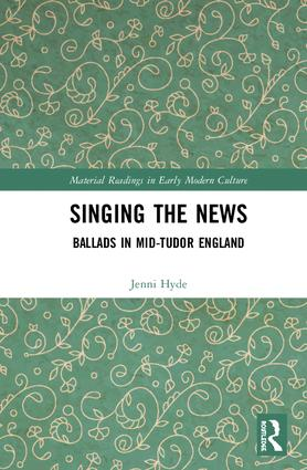 Singing the News: Ballads in Mid-Tudor England, 1st Edition (Hardback) book cover