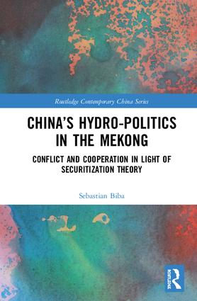 China's Hydro-politics in the Mekong: Conflict and Cooperation in Light of Securitization Theory book cover