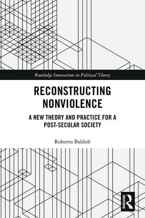 Reconstructing Nonviolence: A New Theory and Practice for a Post-Secular Society, 1st Edition (Hardback) book cover