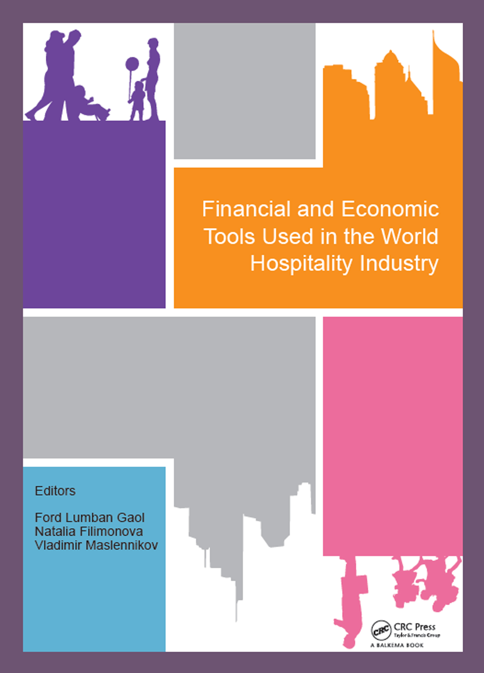 Financial and Economic Tools Used in the World Hospitality Industry: Proceedings of the 5th International Conference on Management and Technology in Knowledge, Service, Tourism & Hospitality 2017 (SERVE 2017), 21-22 October 2017 & 30 November 2017, Bali, Indonesia & Moscow, Russia book cover