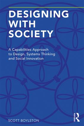 Designing with Society: A Capabilities Approach to Design, Systems Thinking and Social Innovation book cover